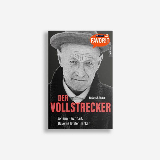 Buchcover Roland Ernst Der Vollstrecker Johann Reichhart Bayerns letzter Henker