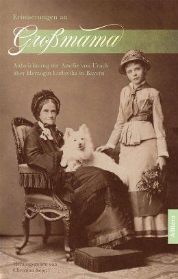 Cover Erinnerungen an Großmama Ludovika in Bayern, Sisis Mutter
