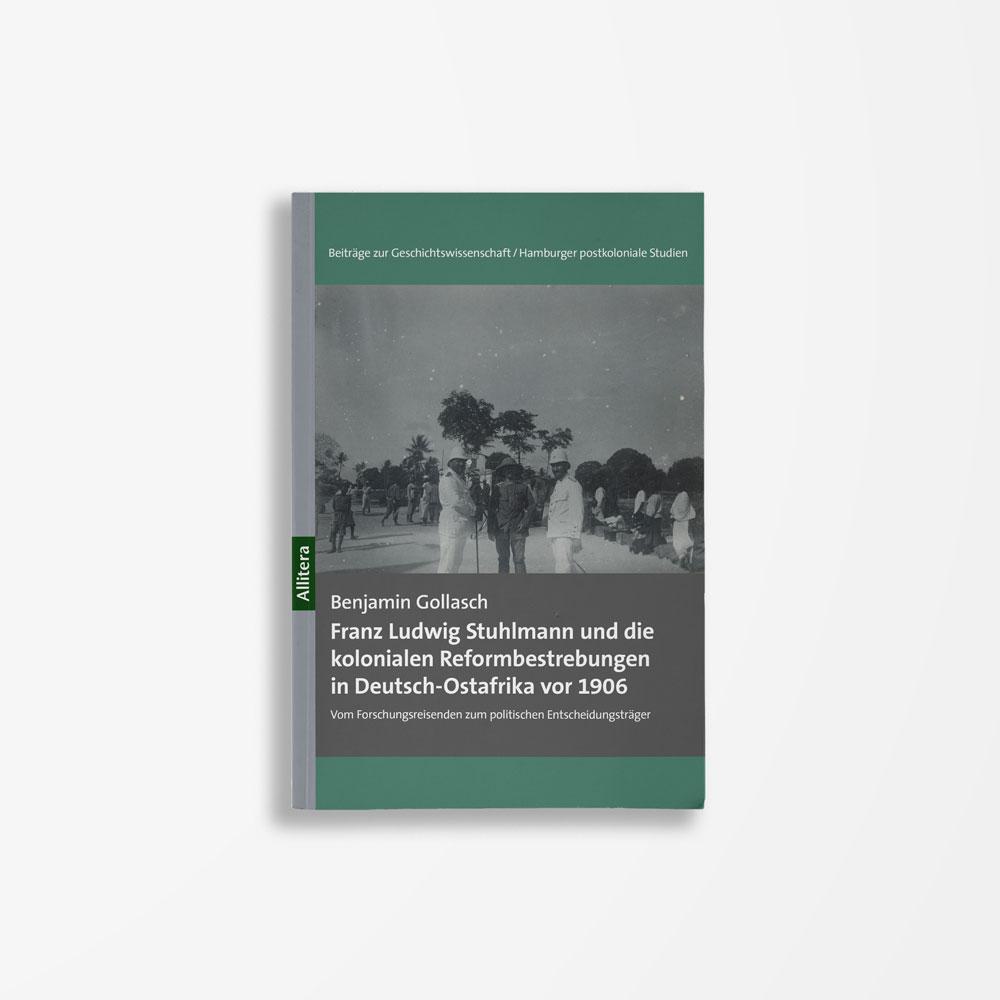 Buchcover Benjamin Gollasch Franz Ludwig Stuhlmann und die kolonialen Reformbestrebungen in Deutsch-Ostafrika vor 1906