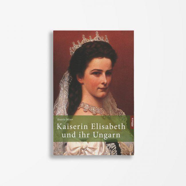 Buchcover Beatrix Meyer Kaiserin Elisabeth und ihr Ungarn