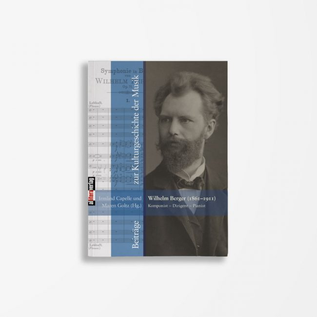 Buchcover Irmlind Capelle Maren Goltz Wilhelm Berger (1861-1911) Komponist – Dirgent – Pianist