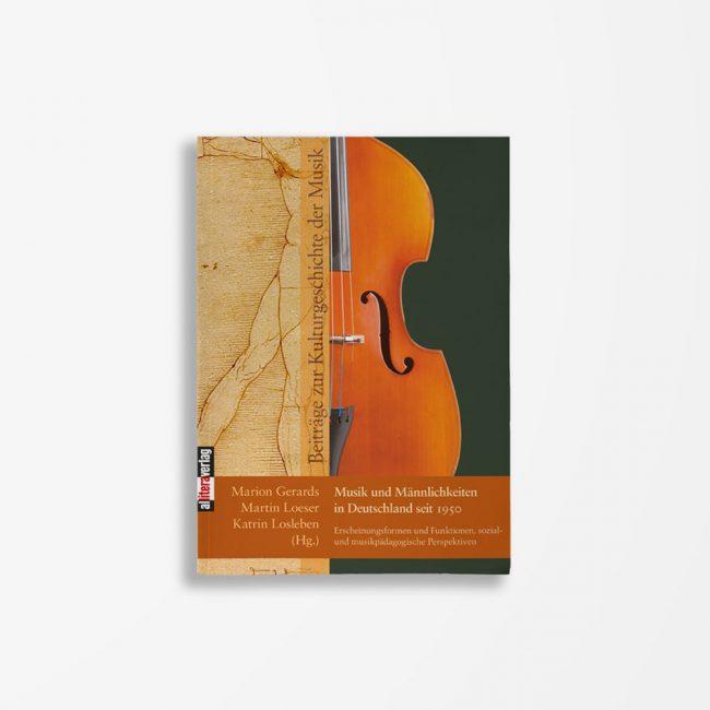 Buchcover Marion Gerards Martin Loeser Katrin Losleben Musik und Männlichkeiten in Deutschland seit 1950