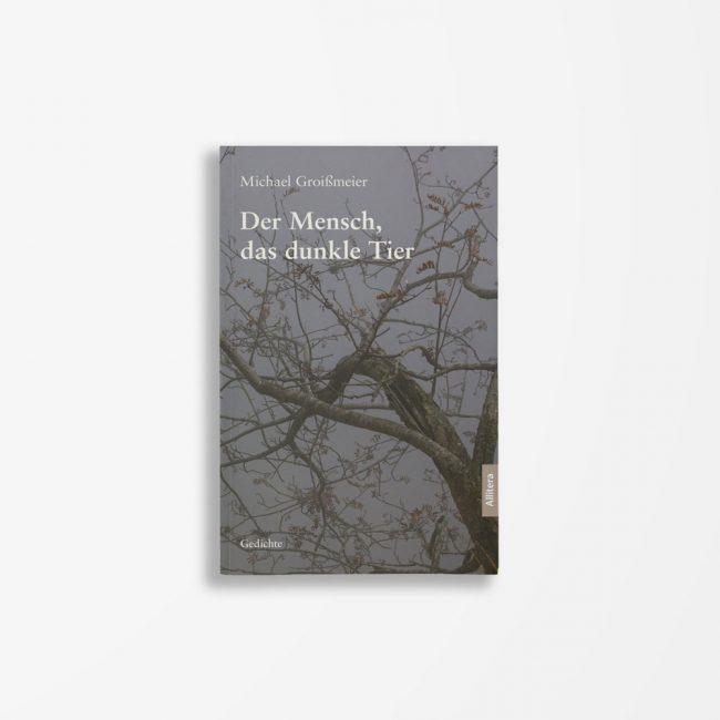 Buchcover Michael Groißmeier Der Mensch, das dunkle Tier