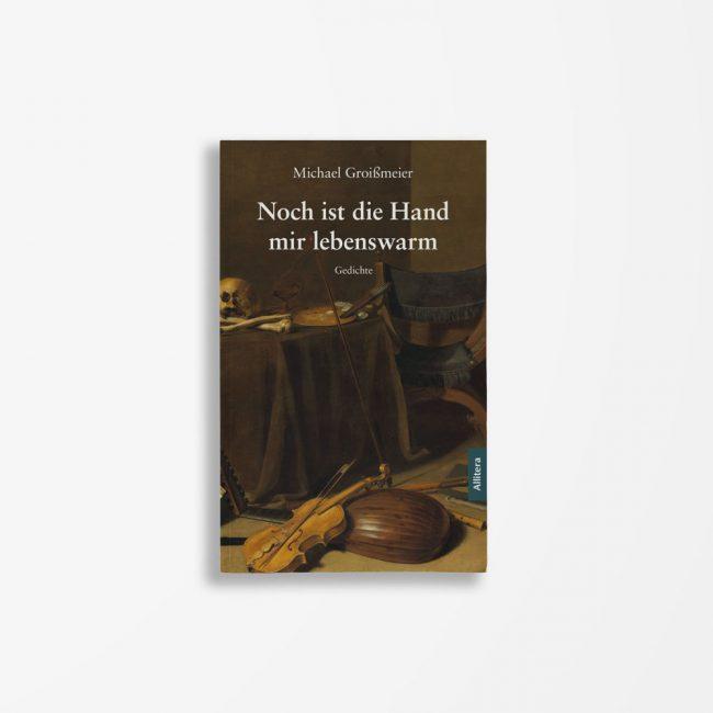 Buchcover Michael Groißmeier Noch ist die Hand mir lebenswarm