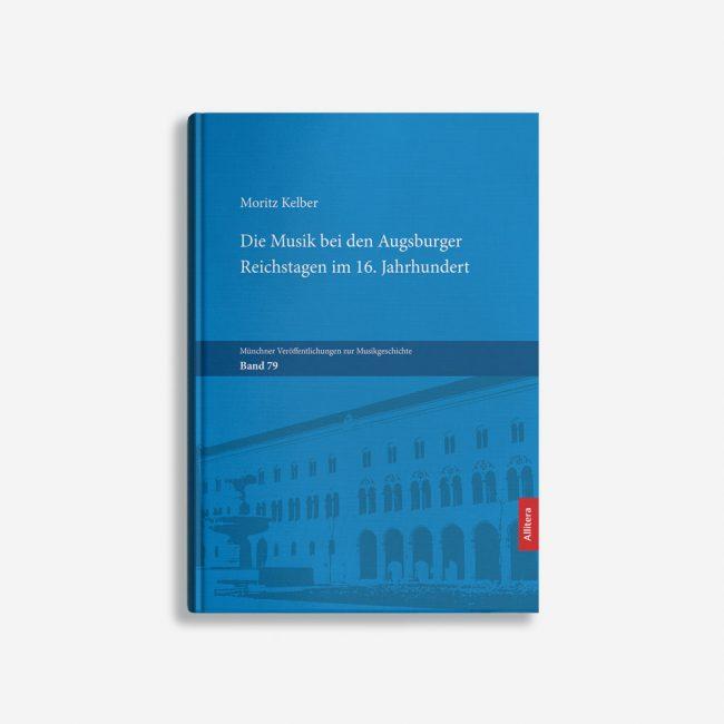 Buchcover Moritz Kelber Die Musik bei den Augsburger Reichstagen im 16. Jahrhundert