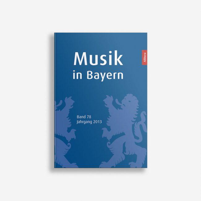 Buchcover Gesellschaft für Bayerische Musikgeschichte e. V. Musik in Bayern Band 78 Jahrgang 2013