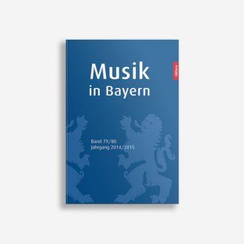 Buchcover Gesellschaft für Bayerische Musikgeschichte e. V. Musik in Bayern Band 79/80 Jahrgang 2014/2015