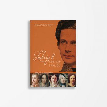 Buchcover Alfons Schweiggert Ludwig II und die die Frauen