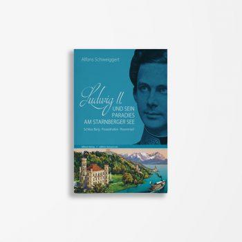 Buchcover Alfons Schweiggert Ludwig II und sein Paradies am Starnberger See