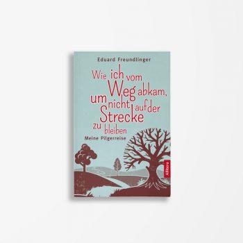 Buchcover Eduard Freundlinger Wie ich vom Weg abkam um nicht auf der Strecke zu bleiben