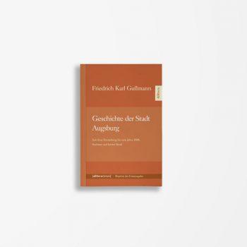 Buchcover Friedrich Karl Gullmann Geschichte der Stadt Augsburg