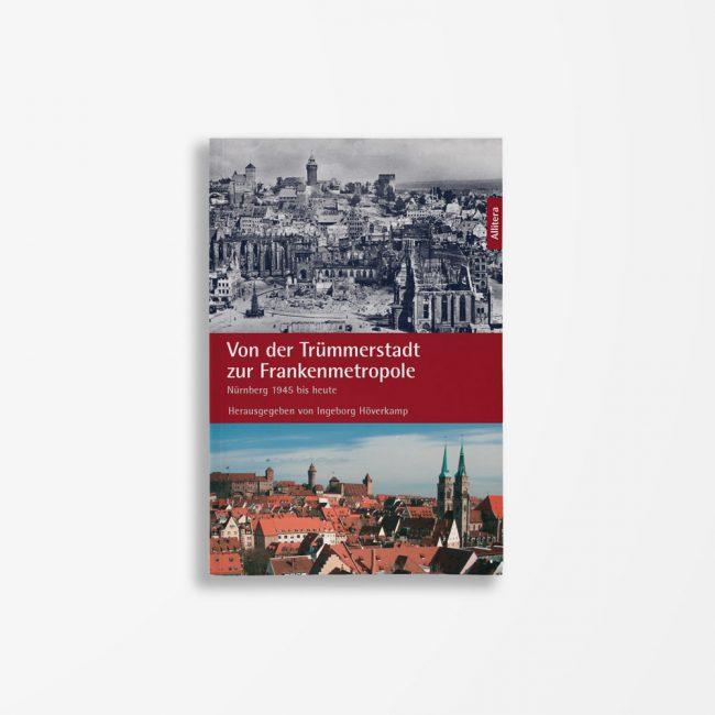 Buchcover Ingeborg Höverkamp Von der Trümmerstadt zur Frankenmetropole