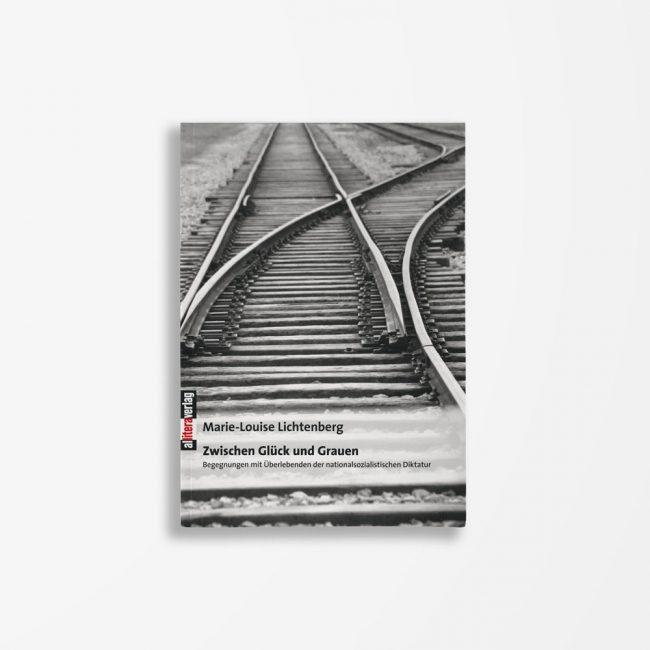 Buchcover Marie-Louise Lichtenberg Zwischen Glück und Grauen