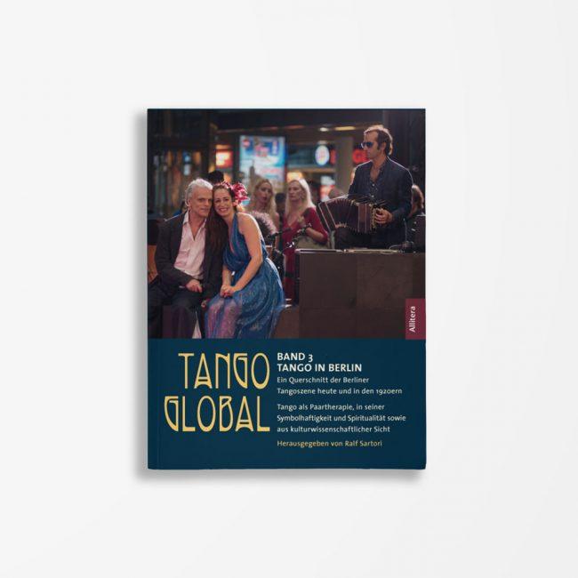 Buchcover Ralf Sartori Tango global. Band 3: Tango in Berlin. Ein Querschnitt der Berliner Tangoszene heute und in den 1920ern