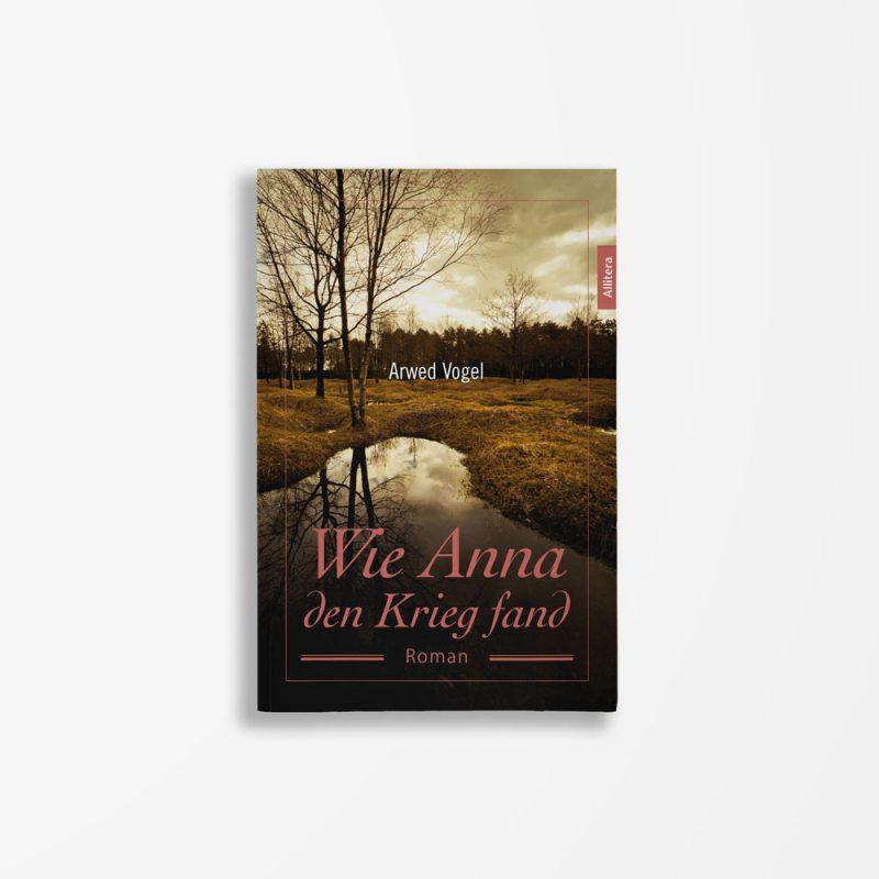 Buchcover Arwed Vogel Wie Anna den Krieg fand