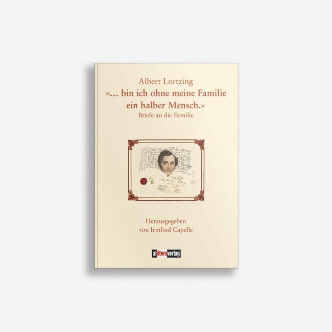 Buchcover Albert Lortzing »… bin ich ohne meine Familie ein halber Mensch.«