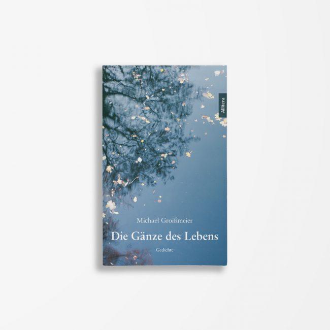 Buchcover Michael Groißmeier Die Gänze des Lebens