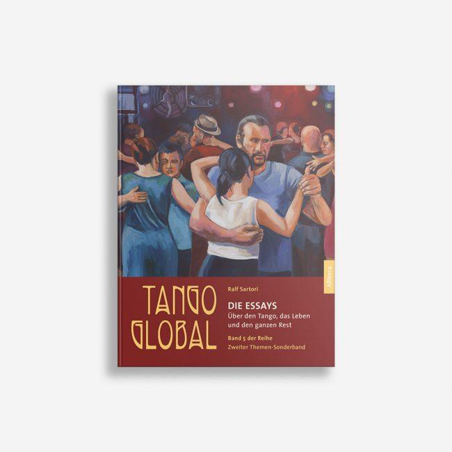 Buchcover Ralf Sartori Tango global. Die Essays. Über den Tango, das Leben und den ganzen Rest