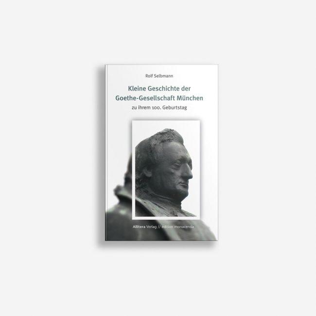 Buchcover Rolf Selbmann Kleine Geschichte der Goethe-Gesellschaft München