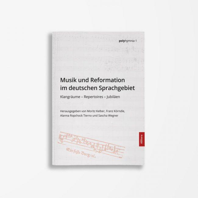 Buchcover Moritz Kelber Franz Körndle Alanna Ropchock Tierno Sascha Wagner Musik und Reformation im deutschen Sprachgebiet